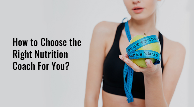 How to Choose the Right Nutrition Coach For You?