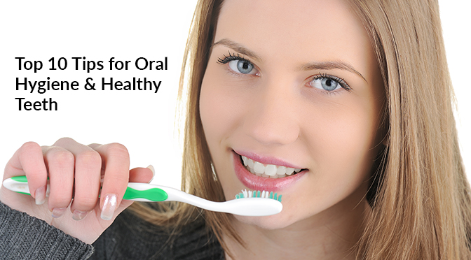 Top 10 Tips for Oral Hygiene & Healthy Teeth