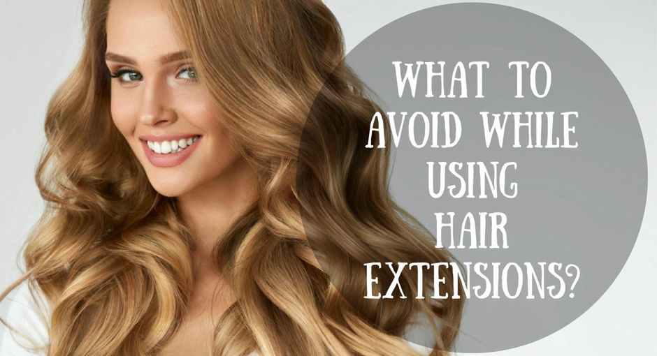 What To Avoid While Using Hair Extensions Thehealthevaluation
