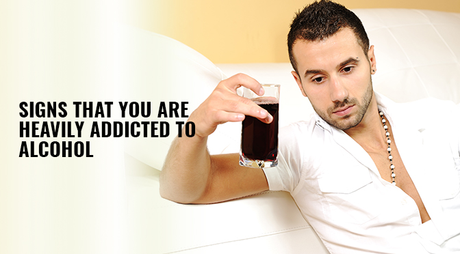 Signs That You Are Heavily Addicted To Alcohol